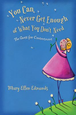 Cover image for You can never get enough of what you don't need : the quest for contentment