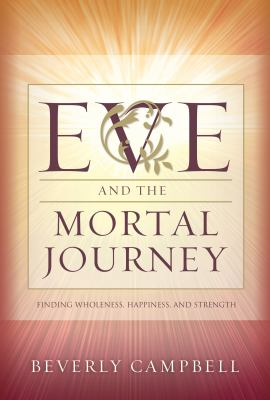 Cover image for Eve and the mortal journey : finding wholeness, happiness, and strength