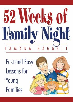 Imagen de portada para 52 weeks of family night : fast and easy lessons for young families