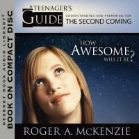 Cover image for How awesome will it be? a teenager's guide to understanding and preparing for the Second Coming