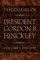 Cover image for Discourses of president Gordon B. Hinckley. Volume 1