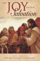 Cover image for The joy of our salvation : talks from the 2004 BYU Women's Conference.