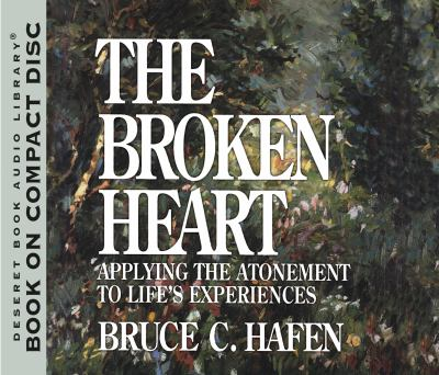 Cover image for The broken heart [applying the atonement to life's experiences]