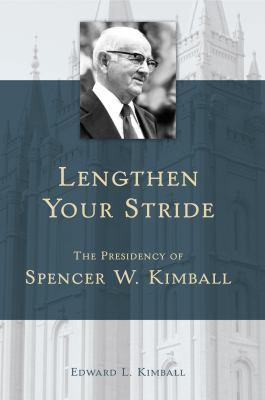 Cover image for Lengthen your stride : the presidency of Spencer W. Kimball