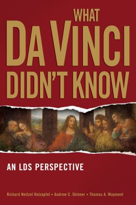 Cover image for What Da Vinci didn't know : an LDS perspective
