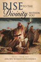 Cover image for Rise to the divinity within you : talks from the 2006 BYU Women's Conference.