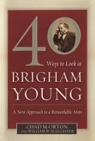 Cover image for 40 ways to look at Brigham Young : a new approach to a remarkable man