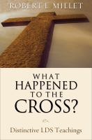 Cover image for What happened to the cross? : distinctive LDS teachings