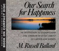 Cover image for Our search for happiness an invitation to understand the Church of Jesus Christ of Latter-day Saints