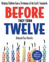 Cover image for Before they turn twelve : helping children gain a testimony of the Lord's standards