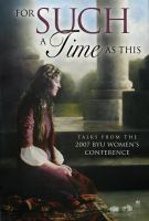 Cover image for For such a time as this : talks from the 2007 BYU Women's Conference.