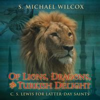 Cover image for Of lions, dragons, and Turkish delight C.S. Lewis for Latter-Day Saints