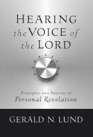 Cover image for Hearing the voice of the Lord : principles and patterns of personal revelation