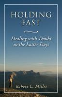 Cover image for Holding fast : dealing with doubt in the latter days