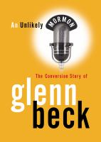 Cover image for An unlikely Mormon the conversion story of Glenn Beck
