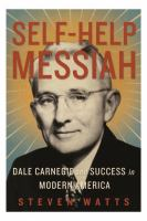Cover image for Self-help Messiah : Dale Carnegie and success in modern America