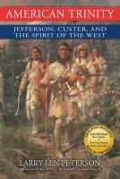Cover image for American trinity : Jefferson, Custer and the spirit of the West