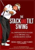Cover image for The stack and tilt swing : the definitive guide to the swing that is remaking golf