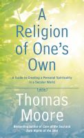 Cover image for A religion of one's own : a guide to creating a personal spirituality in a secular world