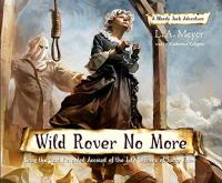 Cover image for Wild rover no more. bk. 12 being the last recorded account of the life & times of Jacky Faber : Bloody Jack adventure series