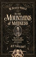 Cover image for In the mountains of madness : the life, death, and extraordinary afterlife of H.P. Lovecraft