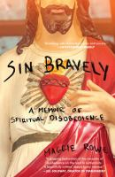 Cover image for Sin bravely : a memoir of spiritual disobedience