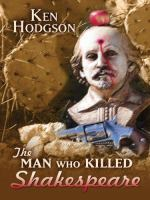 Cover image for The man who killed Shakespeare