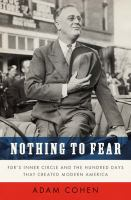Cover image for Nothing to fear : FDR's inner circle and the hundred days that created modern America