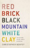 Cover image for Red brick, Black Mountain, white clay : reflections on art, family, and survival