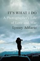 Cover image for It's what I do : a photographer's life of love and war
