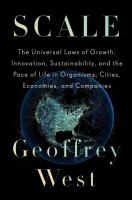 Cover image for Scale : the universal laws of growth, innovation, sustainability, and the pace of life in organisms, cities, economies, and companies