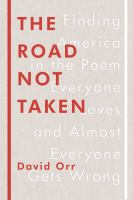 Cover image for The road not taken : finding America in the poem everyone loves and almost everyone gets wrong