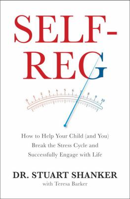 Cover image for Self-reg : how to help your child (and you) break the stress cycle and successfully engage with life