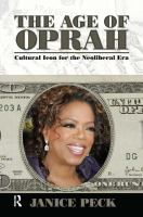 Cover image for The age of Oprah : cultural icon for the neoliberal era