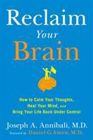 Cover image for Reclaim your brain : how to calm your thoughts, heal your mind, and bring your life back under control