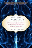 Cover image for Into the magic shop : a neurosurgeon's quest to discover the mysteries of the brain and the secrets of the heart