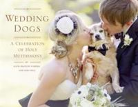 Cover image for Wedding dogs : a celebration of holy muttrimony