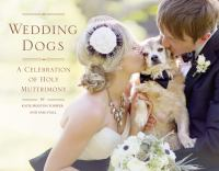 Cover image for Wedding dogs a celebration of holy muttrimony