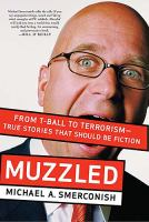 Imagen de portada para Muzzled : from T-ball to terrorism : true stories that should be fiction