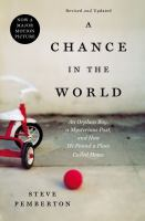 Cover image for A chance in the world : an orphan boy, a mysterious past, and how he found a place called home