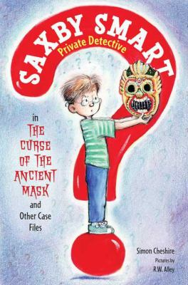 Cover image for The curse of the ancient mask and other case files. bk . 1 : Saxby Smart, Private Detective series