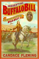 Cover image for Presenting Buffalo Bill : the man who invented the Wild West