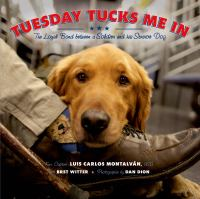 Cover image for Tuesday tucks me in : the loyal bond between a soldier and his service dog