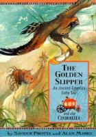 Cover image for The golden slipper : an ancient Egyptian fairy tale and also Cinderella
