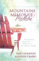 Cover image for Mountains, memories & mistletoe : romance makes coming home adventurous in two Christmas novellas