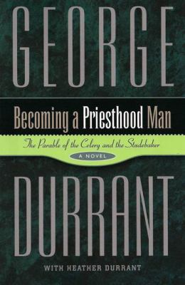 Cover image for Becoming a priesthood man : the parable of the celery and the studebaker