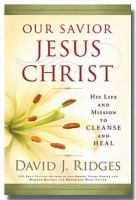 Cover image for Our Savior, Jesus Christ : his life and mission to cleanse and heal