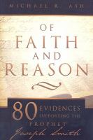 Cover image for Of faith and reason : eighty evidences supporting the prophet Joseph Smith