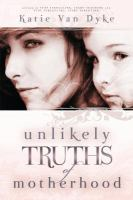 Cover image for Unlikely truths of motherhood