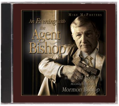 Cover image for An evening with the agent bishop true stories from an FBI agent moonlighting as a Mormon bishop